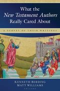 What the New Testament Authors Really Cared About 0 9780825425394 0825425395