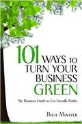 101 Ways to Turn Your Business Green: The Business Guide to Eco-Friendly Profits 1st edition 9781599182636 1599182637
