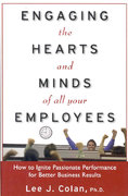 Engaging the Hearts and Minds of All Your Employees:  How to Ignite Passionate Performance for Better Business Results 1st edition 9780071602150 0071602151