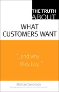 The Truth About What Customers Want 1st Edition 9780137142262 0137142269