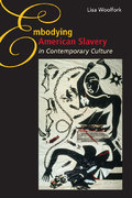 Embodying American Slavery in Contemporary Culture 1st Edition 9780252033902 0252033906