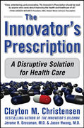 The Innovator's Prescription: A Disruptive Solution for Health Care 1st Edition 9780071592086 0071592083