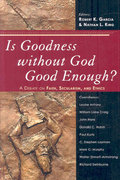 Is Goodness Without God Good Enough? 0 9780742551718 0742551717