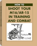How to Shoot Your M16/AR-15 in Training and Combat 0 9780873648882 0873648889