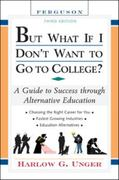 But What If I Don't Want to Go to College? 3rd edition 9780816065585 0816065586