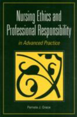 Nursing Ethics And Professional Responsibility In Advanced Practice 1st Edition 9780763751104 0763751103
