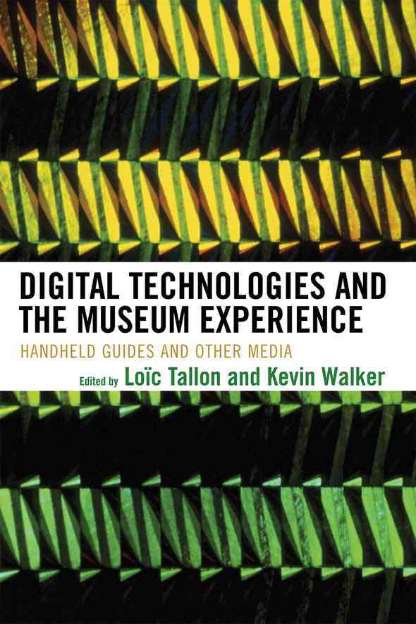 Digital Technologies and the Museum Experience 0 9780759111219 0759111219