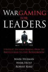 Wargaming for Leaders: Strategic Decision Making from the Battlefield to the Boardroom 1st Edition 9780071596893 0071596895