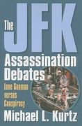 The JFK Assassination Debates 1st Edition 9780700616251 070061625X