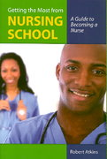 Getting the Most From Nursing School: A Guide to Becoming a Nurse 1st edition 9780763755812 0763755818
