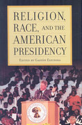 Religion, Race, and the American Presidency 1st Edition 9780742563216 0742563219