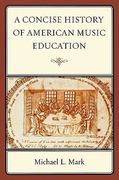 A Concise History of American Music Education 0 9781578868506 1578868505
