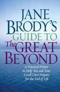 Jane Brody's Guide to the Great Beyond 1st Edition 9781400066544 1400066549