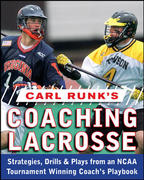 Carl Runk's Coaching Lacrosse: Strategies, Drills, & Plays from an NCAA Tournament Winning Coach's Playbook 1st edition 9780071588430 0071588434