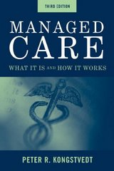 Managed Care: What It Is and How It Works 3rd edition 9780763788674 0763788678