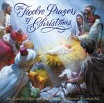 The Twelve Prayers of Christmas 1st edition 9780060776367 0060776366