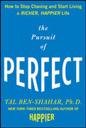 The Pursuit of Perfect: How to Stop Chasing Perfection and Start Living a Richer, Happier Life 1st Edition 9780071608824 0071608826