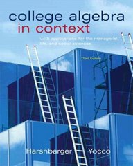 College Algebra in Context with Applications for the Managerial, Life, and Social Sciences 3rd edition 9780321570604 032157060X
