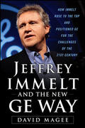 Jeff Immelt and the New GE Way: Innovation, Transformation and Winning in the 21st Century 1st edition 9780071605878 0071605878