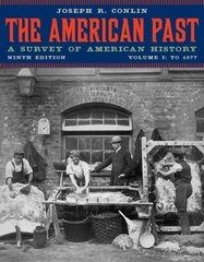The American Past: A Survey of American History, Volume I: To 1877 9th edition 9780495572886 0495572888