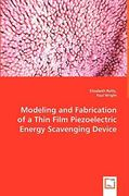 Modeling and Fabrication of a Thin Film Piezoelectric Energy Scavenging Device 0 9783639011524 363901152X