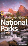 National Geographic Guide to the National Parks of the United States, 6th Edition 6th edition 9781426203930 1426203934