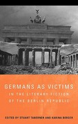 Germans as Victims in the Literary Fiction of the Berlin Republic 0 9781571133939 1571133933