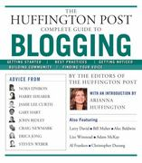 The Huffington Post Complete Guide to Blogging 1st Edition 9781439105009 1439105006