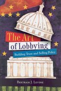 The Art Of Lobbying: Building Trust and Selling Policy 1st Edition 9780872894624 0872894622
