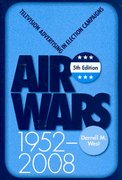 Air Wars: Television Advertising In Election Campaigns, 1952-2008, 5th Edition 5th edition 9780872897786 0872897788