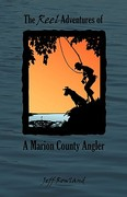 The Reel Adventures of a Marion County Angler 1st Edition 9780980008401 0980008409