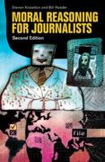 Moral Reasoning for Journalists 2nd Edition 9780313345500 0313345503