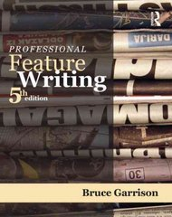 Professional Feature Writing 5th Edition 9780415998970 0415998972