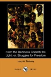 From the Darkness Cometh the Light; Or, Struggles for Freedom (Dodo Press) 1st Edition 9781409904984 1409904989