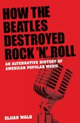 How the Beatles Destroyed Rock 'n' Roll 1st Edition 9780199712137 0199712131
