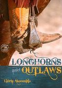 Longhorns and Outlaws 1st edition 9781550503784 1550503782