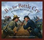 B Is for Battle Cry 1st Edition 9781585363568 1585363561