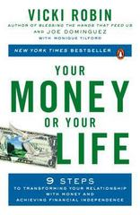 Your Money or Your Life: 9 Steps to Transforming Your Relationship with Money and Achieving Financial Independence: Revised and Updated for the 21st Century 1st Edition 9780143115762 0143115766