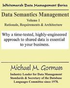 Data Semantics Management, Volume 1, Rationale, Requirements, and Architecture 0 9780978996840 0978996844
