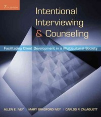 Intentional Interviewing and Counseling: Facilitating Client Development in a Multicultural Society 7th Edition 9780495599746 0495599743