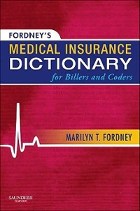 Fordney's Medical Insurance Dictionary for Billers and Coders 1st edition 9781437700268 1437700268