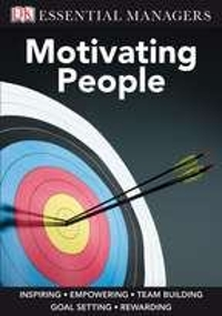 DK Essential Managers: Motivating People 1st Edition 9780756652524 0756652529