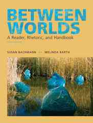 Between Worlds: A Reader Rhetoric and Handbook 6th edition 9780205693023 0205693024