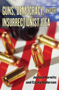 Guns, Democracy, and the Insurrectionist Idea 0 9780472033706 0472033700