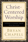 Christ-Centered Worship 1st Edition 9780801036408 0801036402