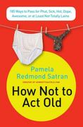 How Not to Act Old 1st edition 9780061771309 0061771309