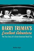 Harry Truman's Excellent Adventure 1st Edition 9781556527777 1556527772