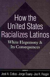 How the United States Racializes Latinos 0 9781594515996 1594515999