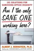 Am I The Only Sane One Working Here?: 101 Solutions for Surviving Office Insanity 1st edition 9780071608725 0071608729