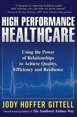 High Performance Healthcare: Using the Power of Relationships to Achieve Quality, Efficiency and Resilience 1st Edition 9780071621762 0071621768